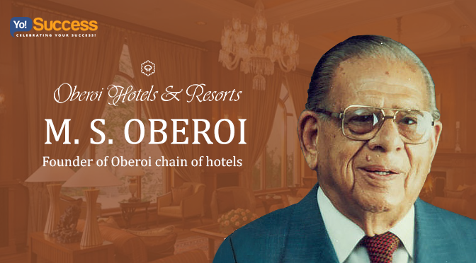 Inspiring Success Story Of M S Oberoi Founder Of The Oberoi