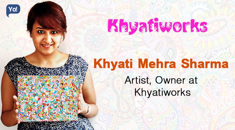 Interview With :   Khyati Mehra Sharma, Artist and Founder of Khyatiworks