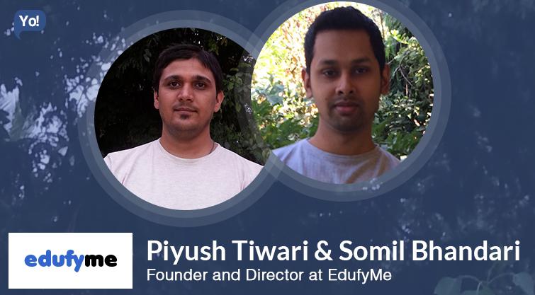Interview With :   Piyush Tiwari, Somil Bhandari, Founders & Directors at EdufyMe