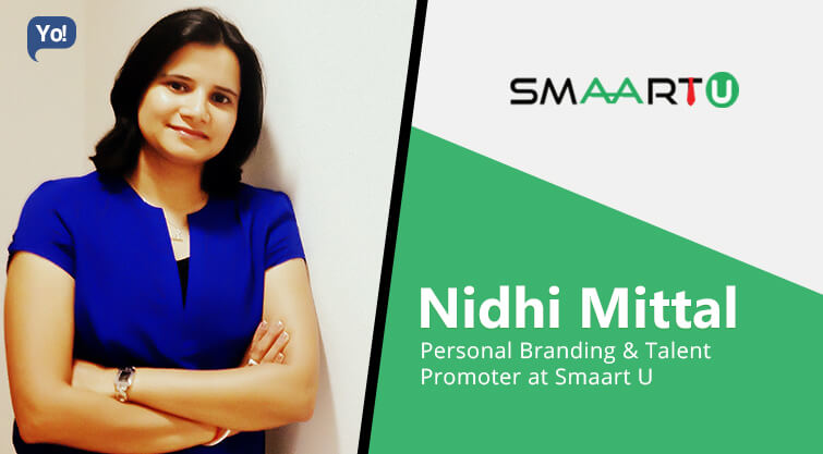 Interview With :   Nidhi Mittal, Personal Branding & Talent Promoter at Smaart U