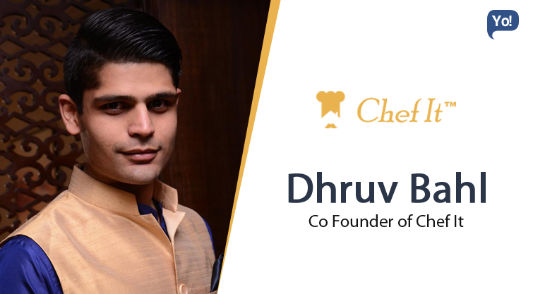 Interview With :   Dhruv Bahl, Co-Founder at Chef It
