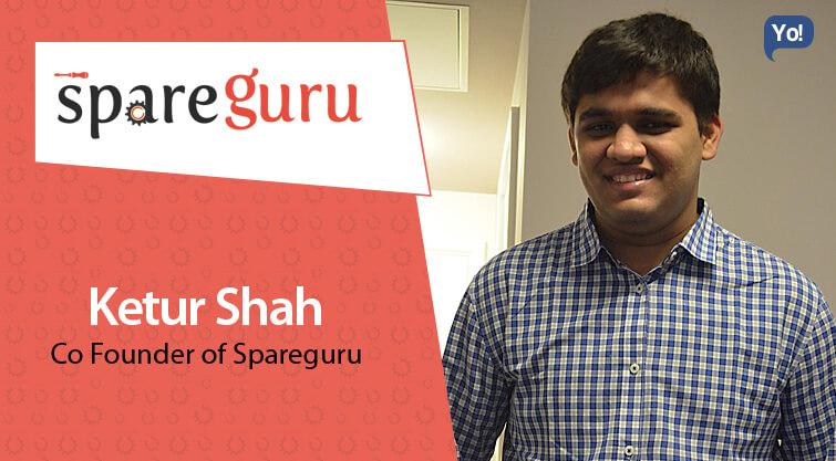 Interview With :   Ketur Shah, Co-Founder of Spareguru