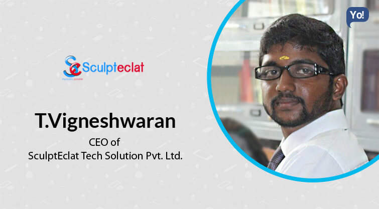 Interview With :    T.Vigneshwaran,  CEO of The SculptEclat Tech Solution Pvt. Ltd