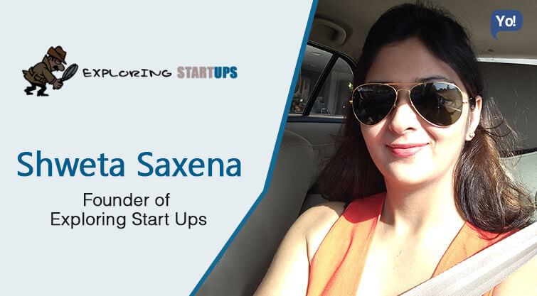 Interview with :   Shweta Saxena, Blogger/Founder at exploringstartups.com