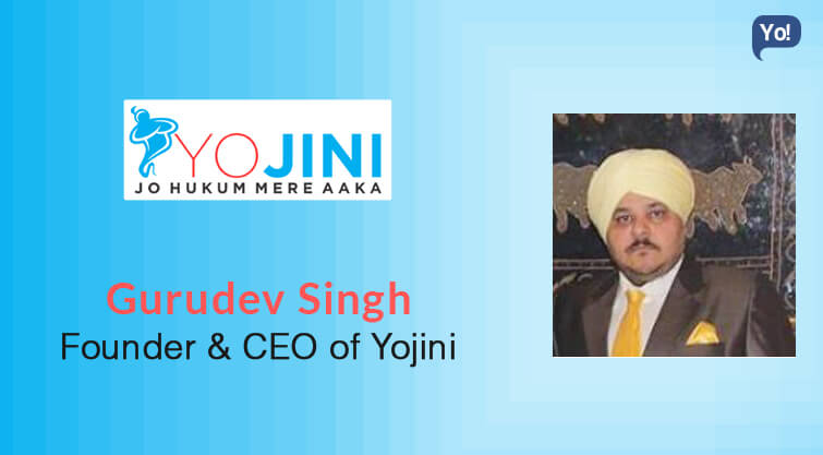 Interview with :   Gurudev Singh, Founder and CEO of Yojini