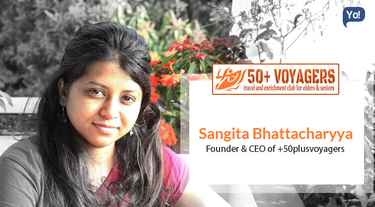 Interview With :    Sangita Bhattacharyya, Founder & CEO of +50plusvoyagers