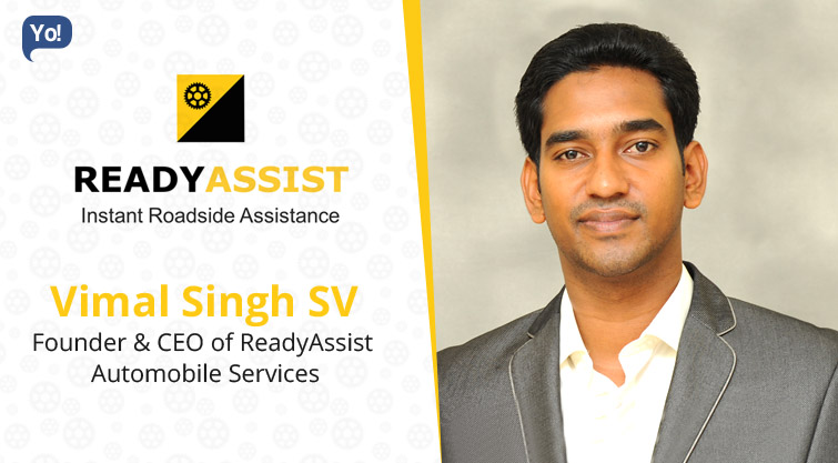 Interview With :   Vimal Singh SV, Founder & CEO of ReadyAssist Automobile Services