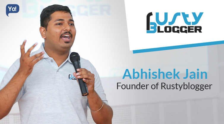 Interview With :   Abhishek Jain, Founder of Rustyblogger