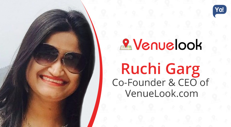 Interview With :    Ruchi Garg, Co-Founder & CEO at VenueLook.com