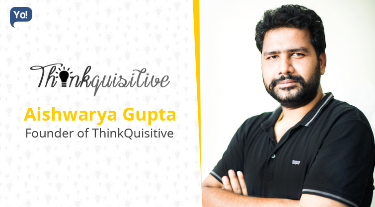 Interview With :   Aishwarya Gupta, Founder of ThinkQuisitive