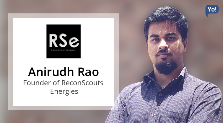 Interview With :   Anirudh Rao, Founder of ReconScouts Energies