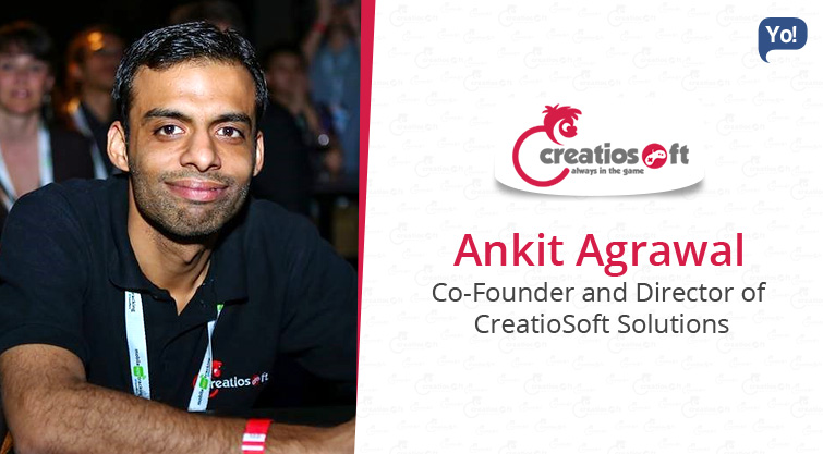 Interview With :   Ankit Agarwal, CEO & Founder CreatioSoft Solutions