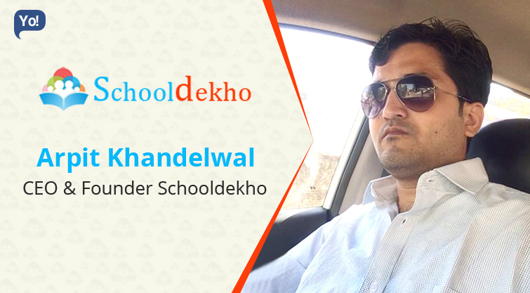 Success is never ending, failure is never final :    Arpit Khandelwal, CEO & Founder at Schooldekho