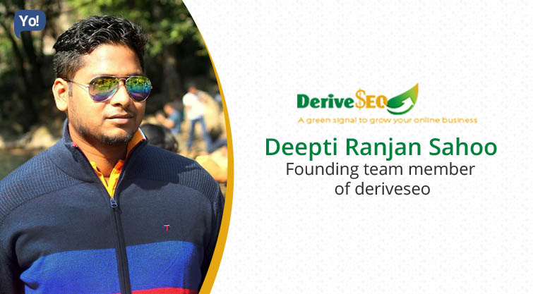 Interview With :    Deepti Ranjan Sahoo, Founding Team Member of deriveseo
