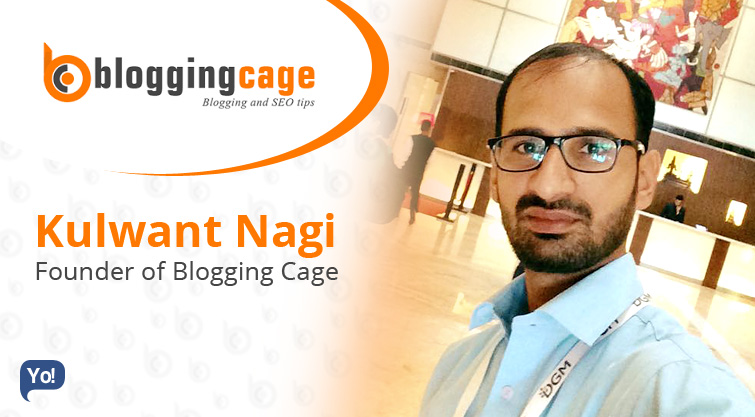 Interview With :   Kulwant Nagi, Founder of Blogging Cage