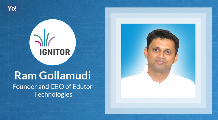 Interview With :   Ram Gollamudi, Founder & CEO of Edutor Technologies