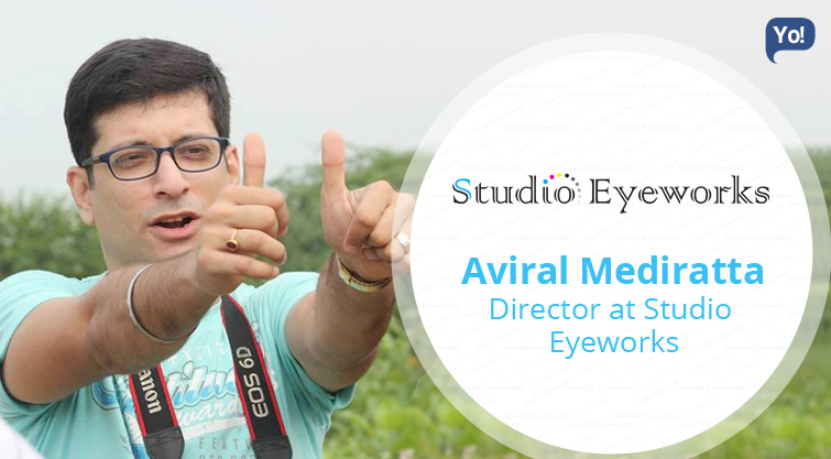 Interview With :   Aviral Mediratta, Director of Studio Eyeworks