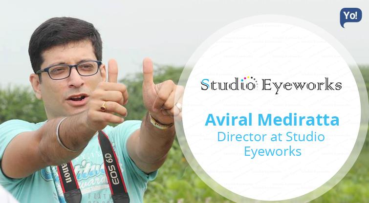 Interview With :   Aviral Mediratta, Director of Studio Eyeworks