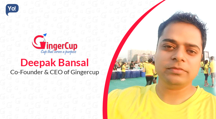 Interview With :   Deepak Bansal, Co-Founder and CEO Gingercup