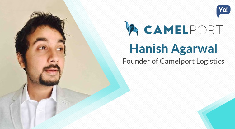 A Conversation With :   Hanish Agarwal, Founder of Camelport Logistics
