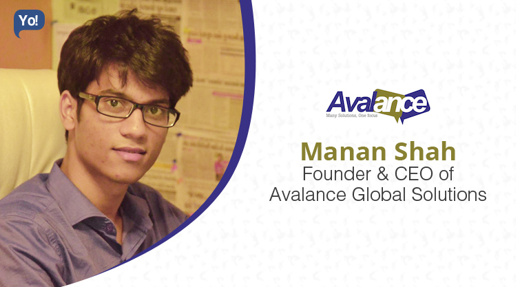 Interview With :    Manan Shah, Founder & CEO of Avalance Global Solutions