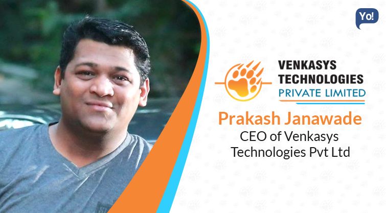 A Conversation With :    Prakash Janawade, CEO of Venkasys Technologies Pvt Ltd
