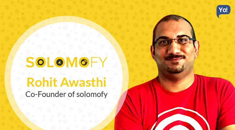Interview With :   Rohit Awasthi, Co-founder of Solomofy