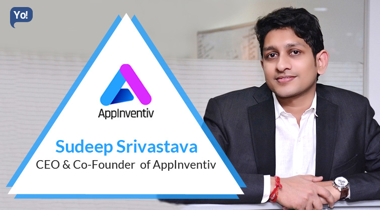 Interview With :   Sudeep Srivastava, CEO & Co-Founder of AppInventiv