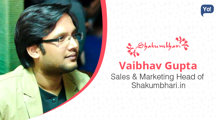 Interview With :   Vaibhav Gupta, Sales & Marketing Head of Shakumbhari.in