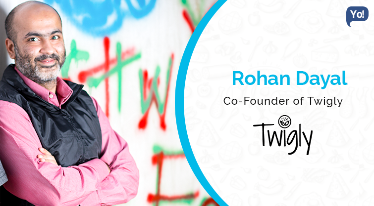 Meet with :    Rohan Dayal, Co-Founder of Twigly